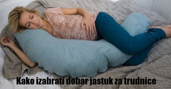 Kako izabrati jastuk za trudnice za spavanje